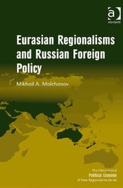 Eurasian Regionalisms and Russian Foreign Policy ebook by Mr Mikhail A Molchanov,Professor Timothy M Shaw