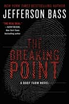 The Breaking Point - A Body Farm Novel ebook by Jefferson Bass