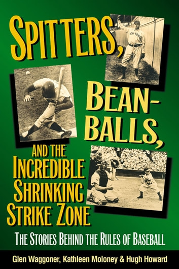 Spitters, Beanballs, and the Incredible Shrinking Strike Zone - The Stories Behind the Rules of Baseball ebook by Kathleen Moloney,Glen Waggoner,Hugh Howard