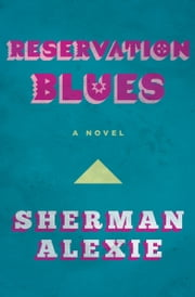 Reservation Blues - A Novel ebook by Kobo.Web.Store.Products.Fields.ContributorFieldViewModel