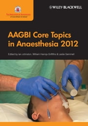 AAGBI Core Topics in Anaesthesia 2012 ebook by Ian Johnston, William Harrop-Griffiths, Leslie Gemmell