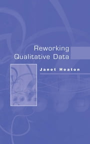 Reworking Qualitative Data ebook by Dr. Janet Heaton