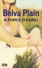 A force d'oubli ebook by Belva PLAIN,Rebecca SATZ