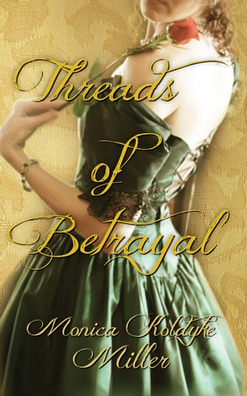 Threads of Betrayal ebook by Monica Koldyke Miller