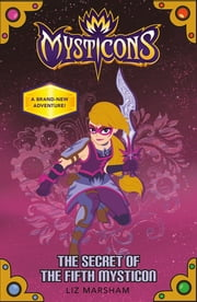 Mysticons: The Secret of the Fifth Mysticon ebook by Liz Marsham