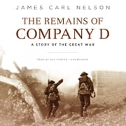 The Remains of Company D - A Story of the Great War audiobook by James Carl Nelson