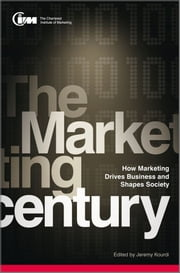 The Marketing Century - How Marketing Drives Business and Shapes Society ebook by The CIM,Jeremy Kourdi