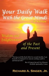 Your Daily Walk with The Great Minds - Wisdom and Enlightenment of the Past and Present, Pocket Edition ebook by Richard A. Singer  Jr.