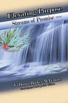 Elevating Purpose - Streams of Promise Volume 1 ebook by LaDonna Booker-McLemore, Lorna Jackie Wilson