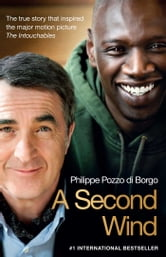 A Second Wind - The True Story that Inspired the Motion Picture The Intouchables ebook by Philippe Pozzo di Borgo