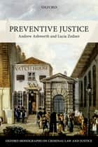 Preventive Justice ebook by Andrew Ashworth, Lucia Zedner