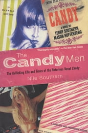The Candy Men - The Rollicking Life and Times of the Notorious Novel Candy ebook by Nile Southern