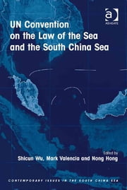 UN Convention on the Law of the Sea and the South China Sea ebook by Dr Mark Valencia,Dr Nong Hong,Dr Shicun Wu,Dr Shicun Wu,Professor Keyuan Zou