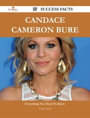 Candace Cameron Bure 27 Success Facts - Everything you need to know about Candace Cameron Bure ebook by Joseph Lindsay
