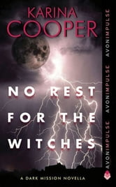 No Rest for the Witches - A Dark Mission Novella ebook by Karina Cooper