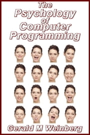 The Psychology of Computer Programming: Silver Anniversary eBook Edition ebook by Gerald M. Weinberg