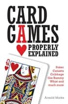 Card Games Properly Explained ebook by Arnold Marks
