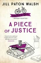 A Piece of Justice - A Cosy Cambridge Mystery ebook by Jill Paton Walsh