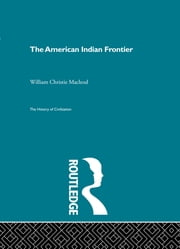 The American Indian Frontier ebook by William Christie Macleod