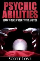 Psychic Abilities ebook by Scott Love