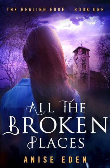 All the Broken Places ebook by Anise Eden