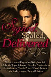 Signed, Sealed, Delivered .. I'm Yours ebook by Naleighna Kai,Tanishia Pearson-Jones,L. A. Lewis,Joyce A. Brown,D. J. McLaurin,Candy Jackson,Valarie Prince,Martha Kennerson,Susan D. Peters