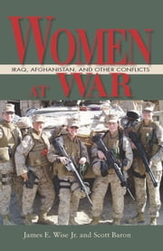 Women at War - Iraq, Afghanistan, and Other Conflicts ebook by Scott Baron,James E. Wise, Jr