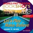 Let's Play Make-Believe audiobook by James Patterson