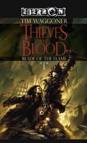 The Thieves of Blood - The Blade of the Flame, Book 1 ebook by Tim Waggoner
