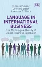 Language in International Business - The Multilingual Reality of Global Business Expansion ebook by Piekkari, R., Welch,...