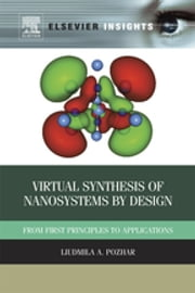 Virtual Synthesis of Nanosystems by Design - From First Principles to Applications ebook by Liudmila Pozhar