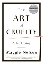 The Art of Cruelty: A Reckoning ebook by Maggie Nelson
