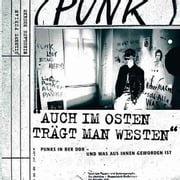 Auch im Osten trägt man Westen - Punks in der DDR - und was aus ihnen geworden ist ebook by Kobo.Web.Store.Products.Fields.ContributorFieldViewModel