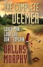 The Complete Deemer - Lover Man, Lush Life, Don't Explain eBook by Dallas Murphy