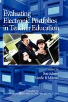 Evaluating Electronic Portfolios in Teacher Education ebook by Pete Adamy, Natalie B. Milman