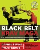 Black Belt Krav Maga - Elite Techniques of the World's Most Powerful Combat System ebook by Darren Levine, Ryan Hoover