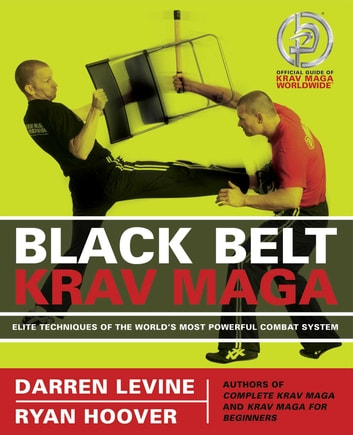 Black Belt Krav Maga - Elite Techniques of the World's Most Powerful Combat System ebook by Darren Levine,Ryan Hoover