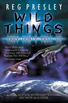 Wild Things They Don't Tell Us ebook by Reg Presley