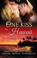 One Kiss In...Hawaii - 3 Book Box Set, Volume 2 ebook by Debbi Rawlins, Jill Monroe, Wendy Etherington