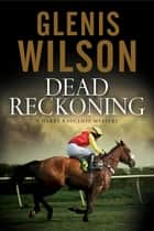 Dead Reckoning - A contemporary horse racing mystery ebook by Glenis Wilson