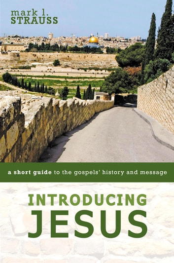 Introducing Jesus - A Short Guide to the Gospels' History and Message ebook by Mark L. Strauss