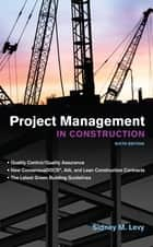 Project Management in Construction, Sixth Edition ebook by Sidney Levy