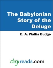 The Babylonian Story of the Deluge ebook by Budge, E. A. Wallis