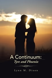 A Continuum: Tyre and Phoenix ebook by Lynn M. Dixon