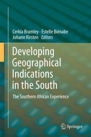 Developing Geographical Indications in the South - The Southern African Experience ebook by