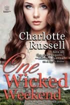 One Wicked Weekend ebook by Charlotte Russell