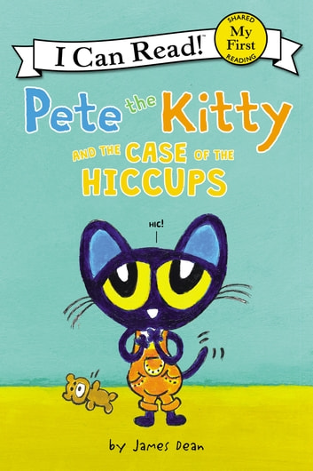 Pete the Kitty and the Case of the Hiccups ebook by James Dean