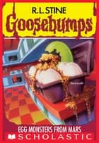 Egg Monsters from Mars (Goosebumps #42) ebook by R. L. Stine
