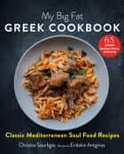 My Big Fat Greek Cookbook - Classic Mediterranean Soul Food Recipes ebook by Christos Sourligas, Evdokia Antginas, Angelo Tsarouchas