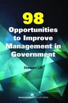 98 Opportunities to Improve Management in Government ebook by Stewart Liff